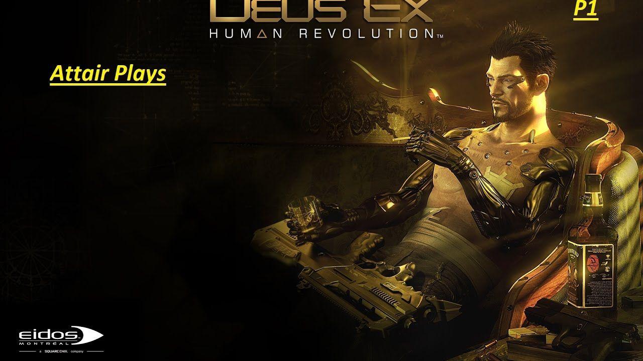 Attair Plays Deus Ex Human Revolution P1 Deus Ex Deus Ex Human Deus Ex Mankind Divided