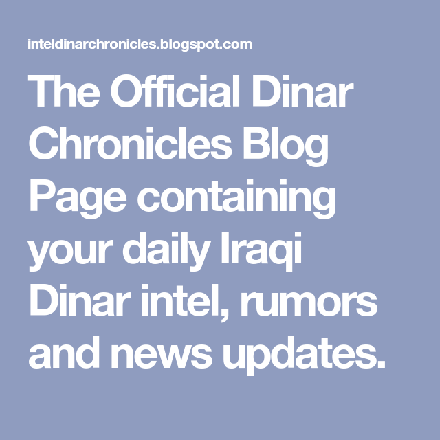 The Official Dinar Chronicles Blog Page Containing Your Daily Iraqi Intel Rumors And News Updates