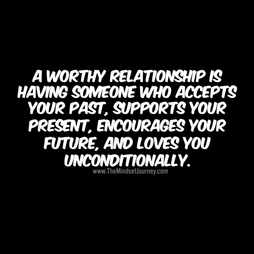 A Worthy Relationship Is Having Someone Who Accepts Your Past Supports Your Present E Support Quotes Relationship Love And Support Quotes Relationship Quotes