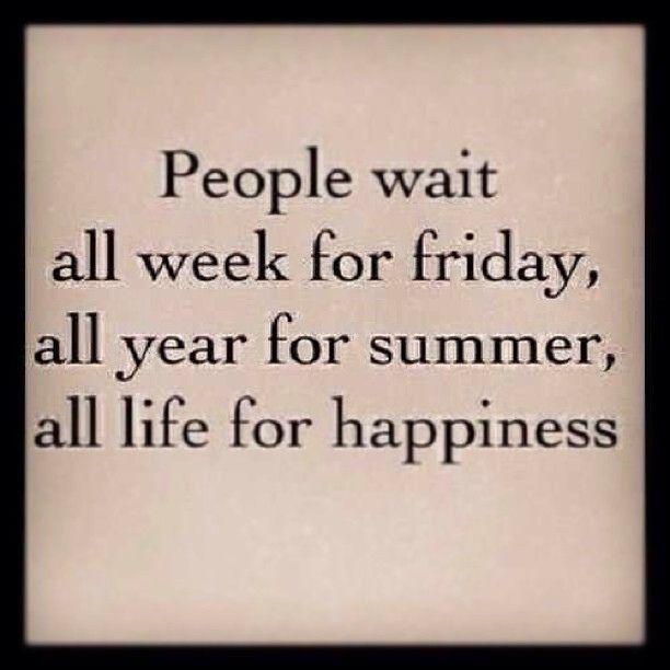 #people #waiting #week #friday #year #summer #life #happiness