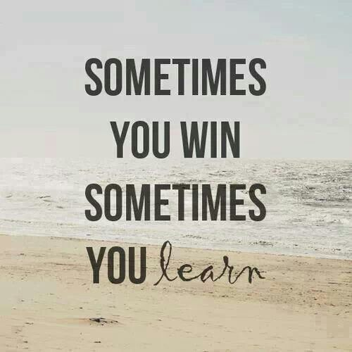 """Sometimes you win. Sometimes you learn."" 