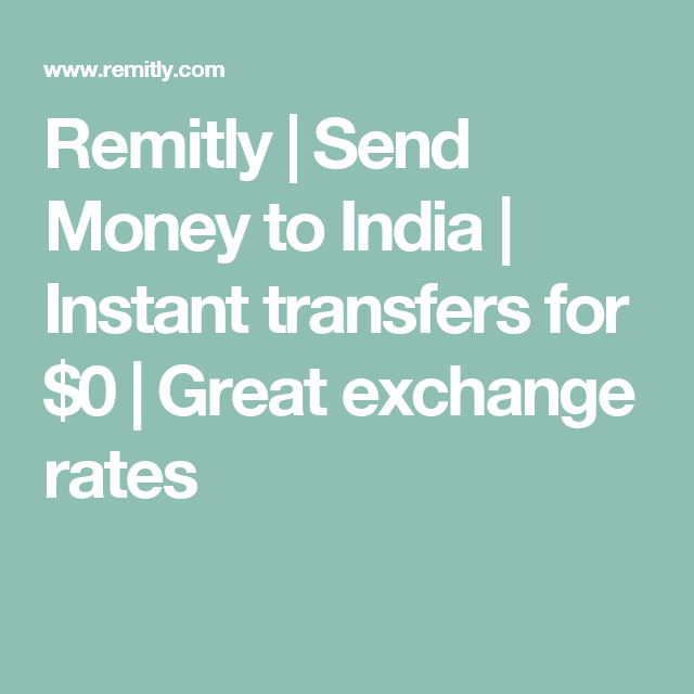 Remitly Send Money To India Instant Transfers For 0 Great Exchange Rates