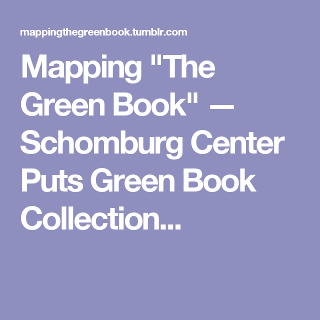 """Mapping """"The Green Book"""" — Schomburg Center Puts Green Book Collection..."""