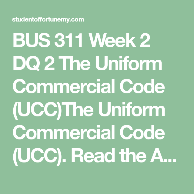 Bus 311 Week 2 Dq 2 The Uniform Commercial Code Ucc Coding