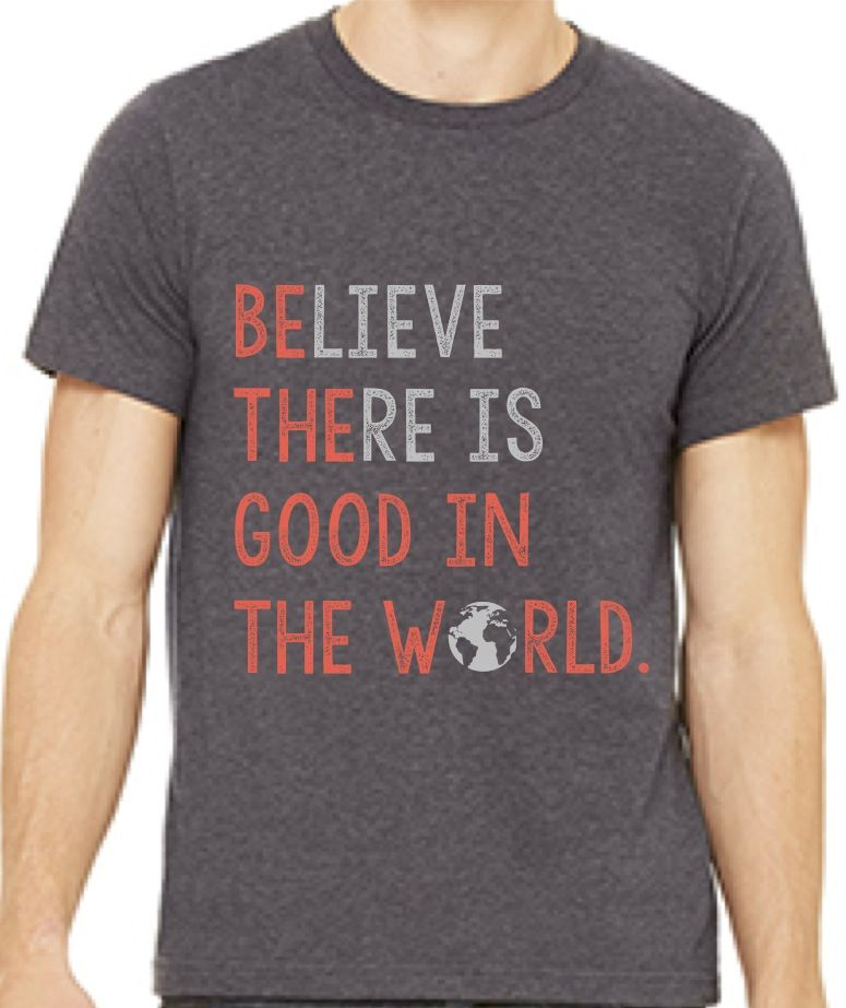 Image of Believe there is Good in the World
