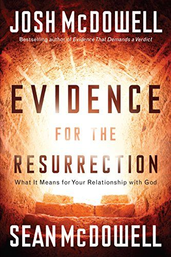 Evidence for the Resurrection What It Means for Your