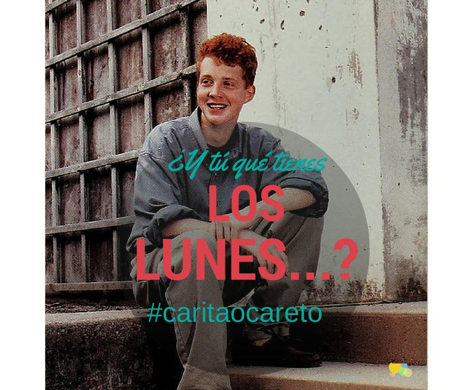 Los #lunes con #caritaocareto
