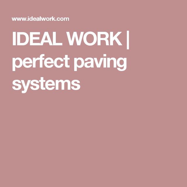 IDEAL WORK | perfect paving systems