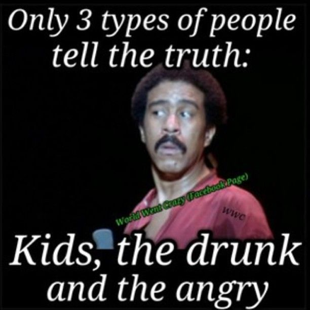 only 3 types of people tell the truth: kids, the drunk, and