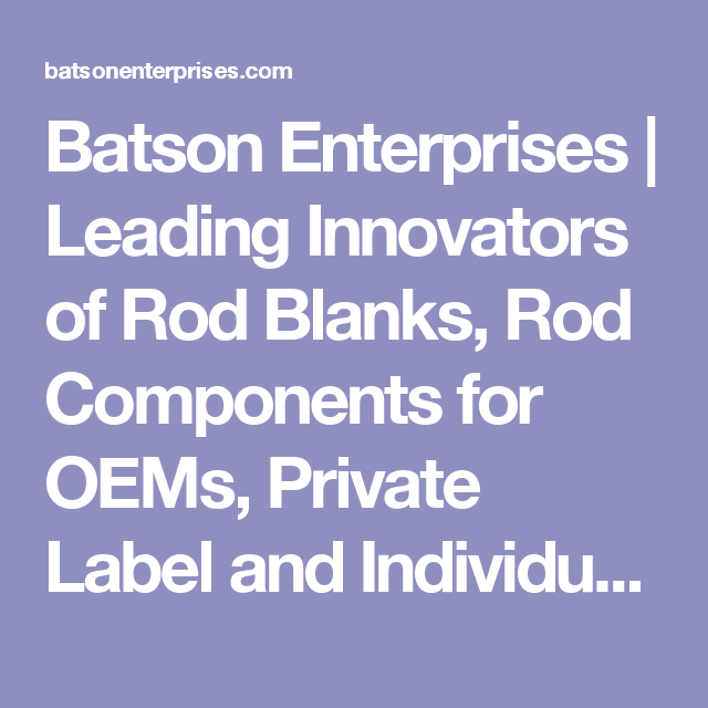 Batson Enterprises | Leading Innovators of Rod Blanks, Rod Components for OEMs, Private Label and Individual Rod Builders | RainShadow - ALPS - ForeCast