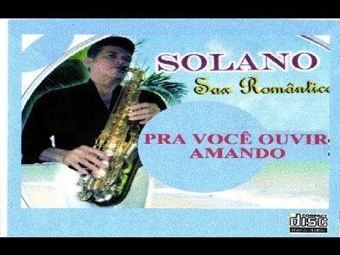 Solano Sax Romantico - Pra Você Ouvir Amando - Vol 1 - YouTube