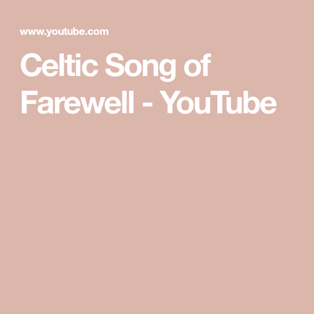 Celtic Song of Farewell - YouTube | Music Videos | Songs
