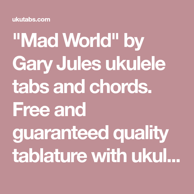 Mad World By Gary Jules Ukulele Tabs And Chords Free And