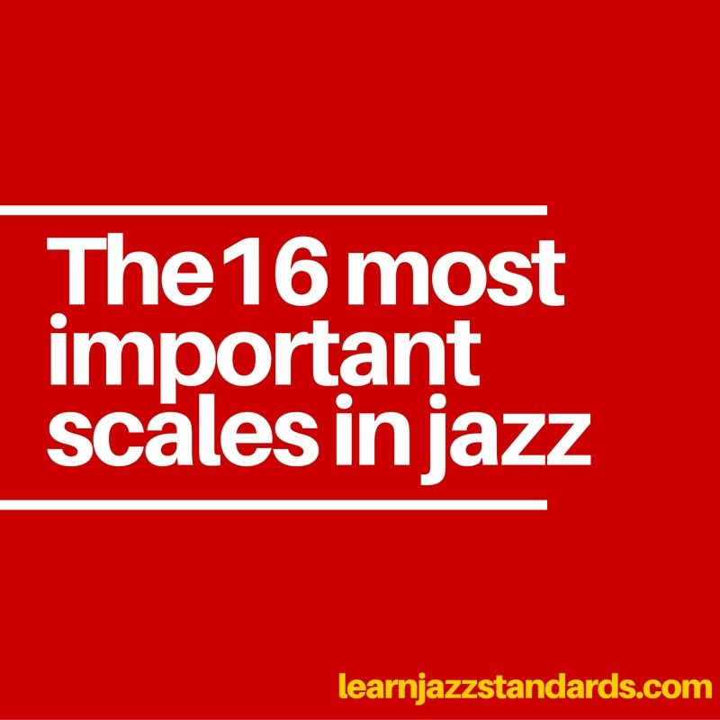 The 16 Most Important Scales In Jazz Updated Learn Jazz Standards Learn Piano Chords Music Theory Lessons Jazz Standard