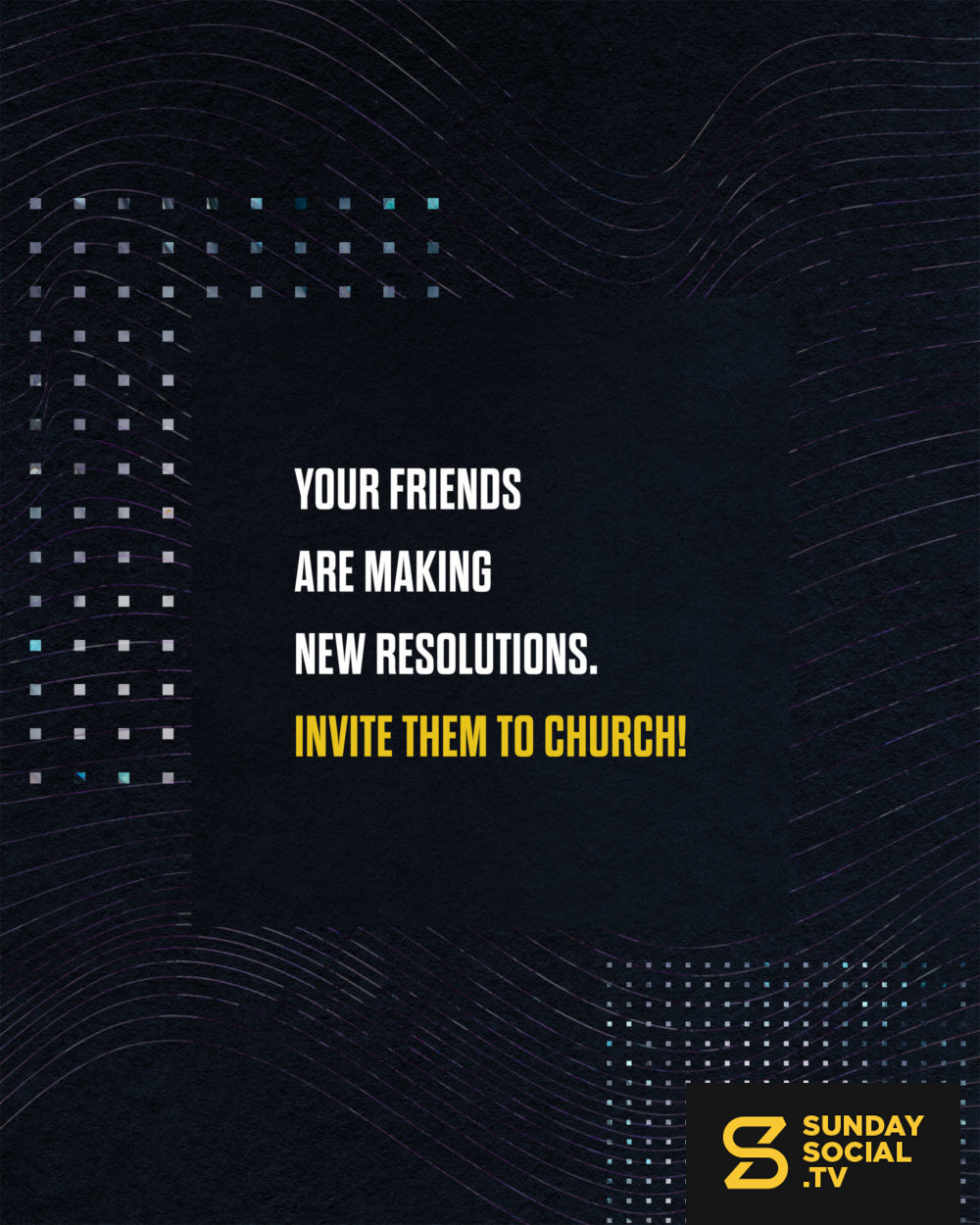 Your Friends Are Making New Resolutions Invite Them To Church Sunday Social Social Media Church Church Media Graphics Church Media Design