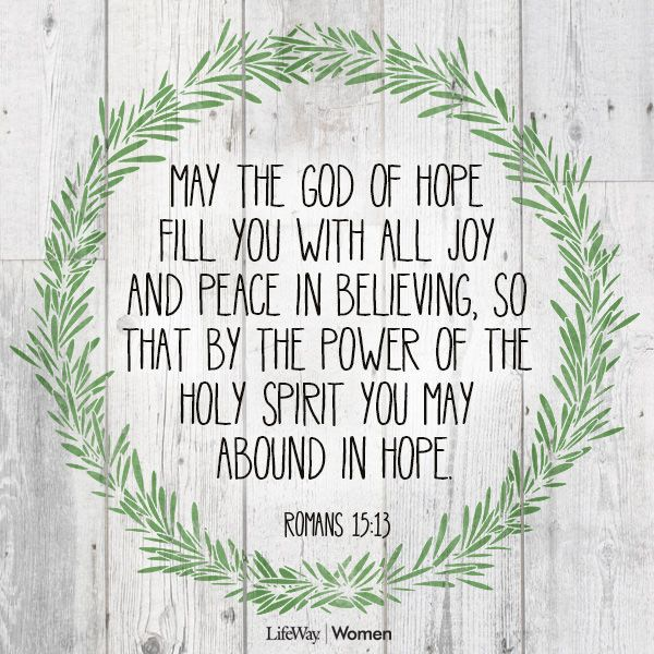 Romans May The God Of Hope Fill You With All Joy And Peace In Believing, So  That By The Power Of The Holy Spirit You May Abound In Hope.