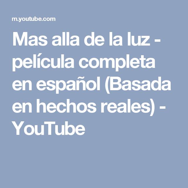 Mas Alla De La Luz Película Completa En Español Basada En Hechos Reales Youtube Películas Completas Peliculas Español