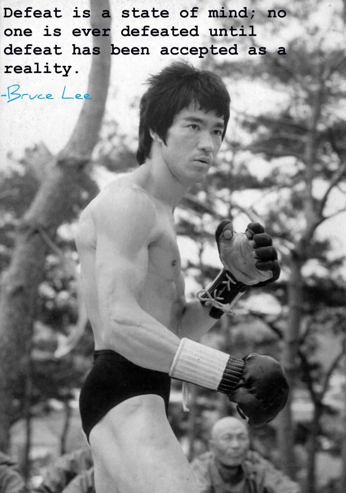 """""""Defeat is a state of mind; no one is ever defeated until defeat has been accepted as a reality."""" - Bruce Lee"""