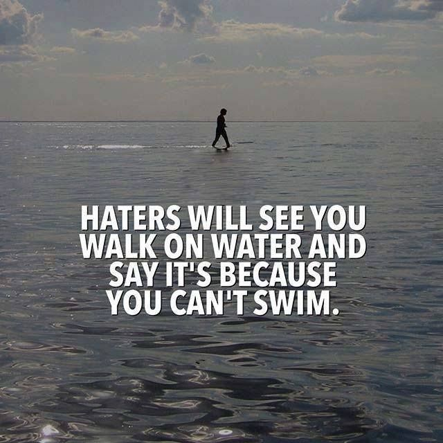 Water Quotes Fair Positive Quotes  Haters Will See You Walking On Water And Say It's