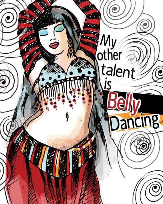 My Other Talent is Belly Dancing  / original illustration ART Print SIGNED /  8 x 10