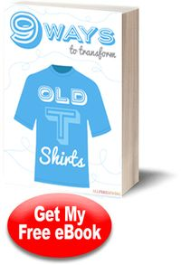 """""""9 Ways to Transform Old T-Shirts"""" eBook 