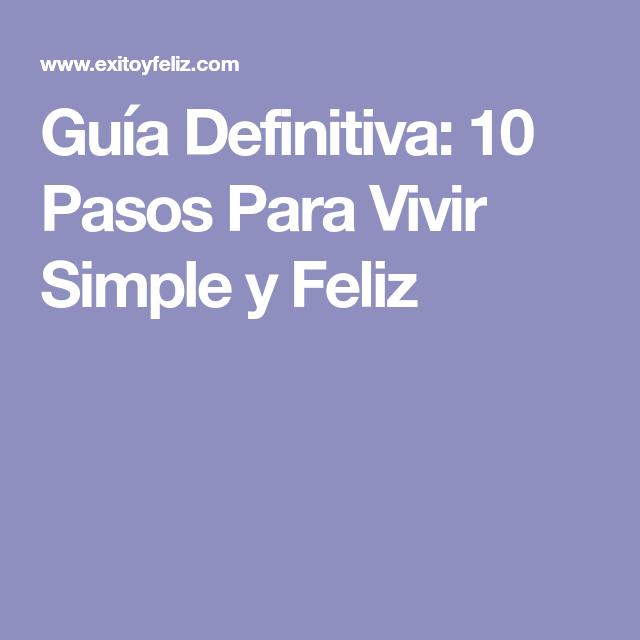Guía Definitiva 10 Pasos Para Vivir Simple Y Feliz