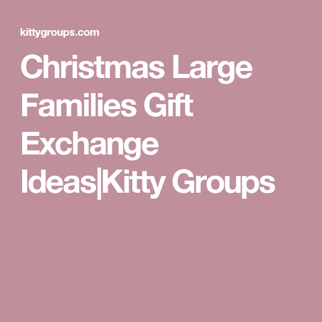 christmas large families gift exchange ideas