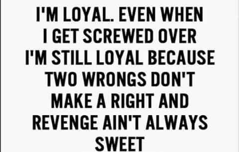No one is ever loyal. ..