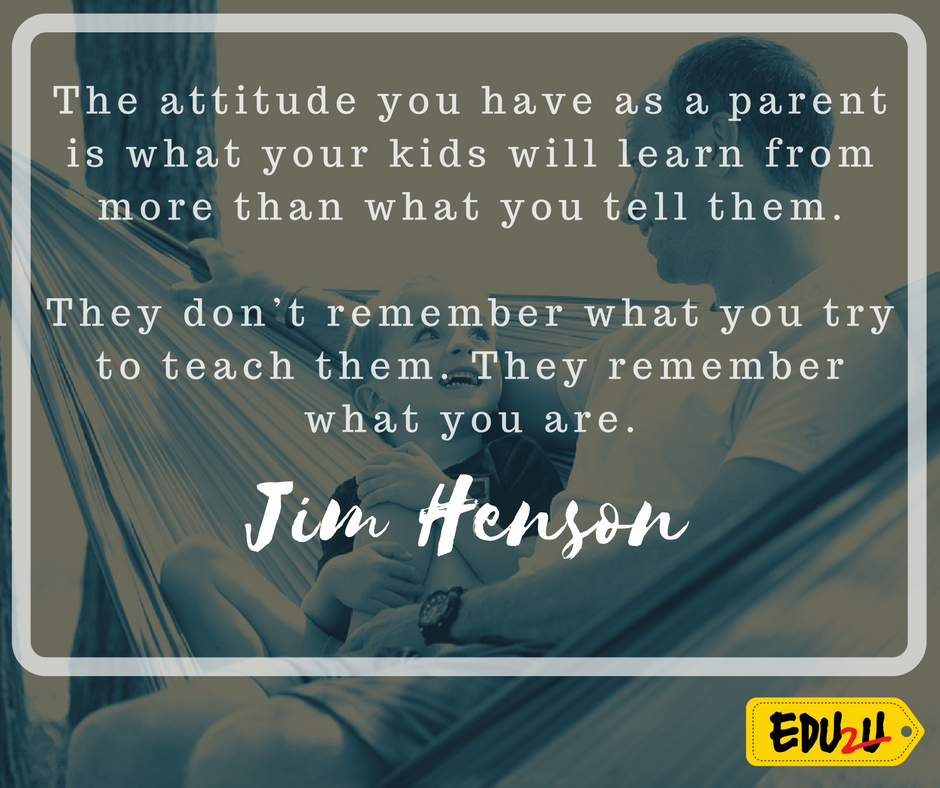 The attitude you have as a parent is what your kids will learn from more than what you tell them. They don't remember what you try to teach them. They remember what you are. —Jim Henson