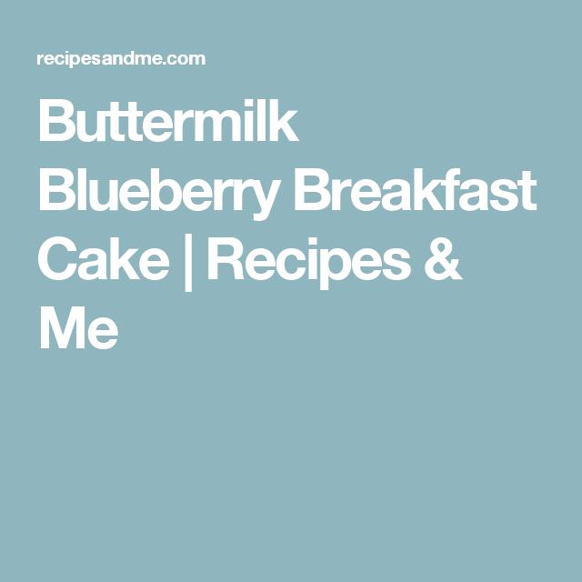 Buttermilk Blueberry Breakfast Cake | Recipes & Me #buttermilkblueberrybreakfastcake Buttermilk Blueberry Breakfast Cake | Recipes & Me