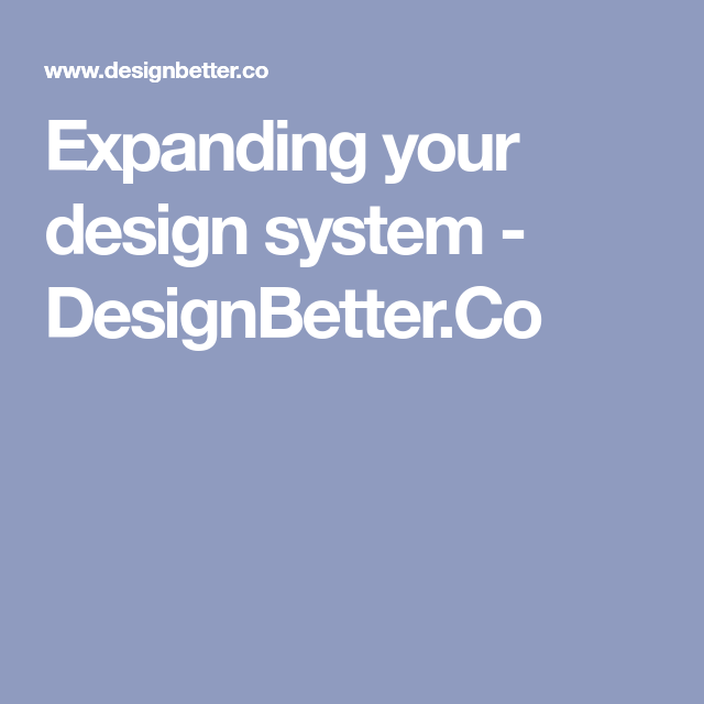 Expanding your design system - DesignBetter.Co