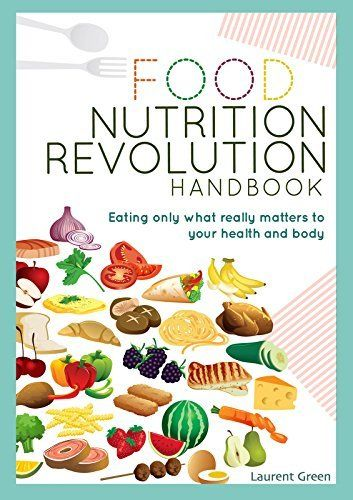 Food Nutrition Revolution Handbook: Eating Only What Really Matters To Your Health And Body by Laurent Green, http://www.amazon.com/dp/B00VR6Y3TU/ref=cm_sw_r_pi_dp_Zkdpvb0YE1MW8