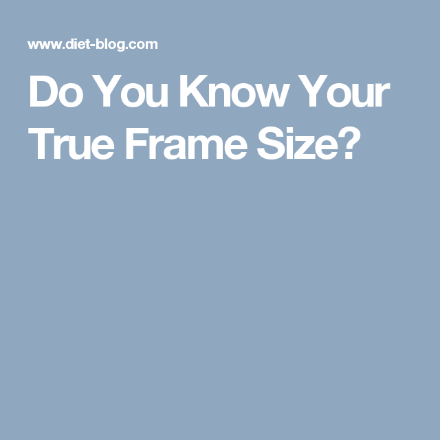 Do You Know Your True Frame Size? | fitness | Pinterest | Frame sizes