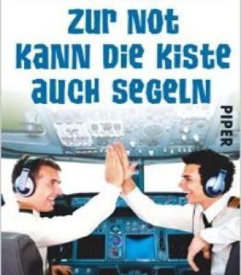 Zur Not Kann Die Kiste Auch Segeln: Ein Flugkapitän Erzählt PDF
