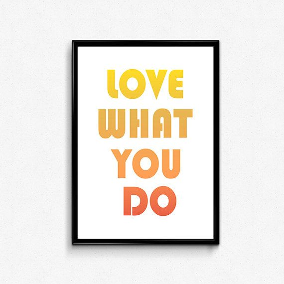 "Typography Art ""Love What You Do"" quote, quote print, quote art, wall quote, quote printable, printable, wall decor, wall art, quote poster"