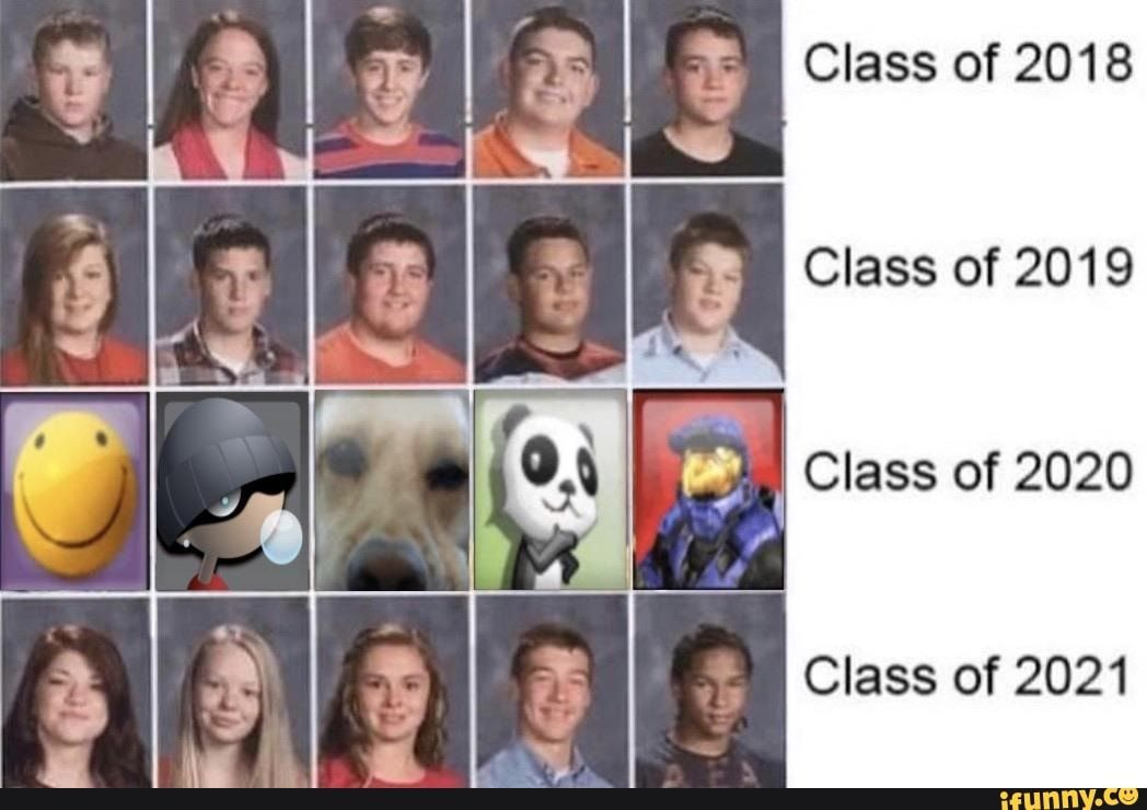 Class Of 2019 I Class Of 2020 Class Of 2021 Ifunny In 2020 Funny Memes Memes Funny