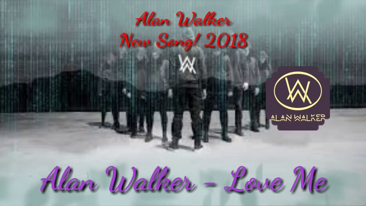Alan Walker Love Me New Song 2018 Mp3 Download Free With Images