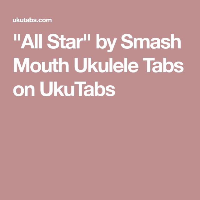 All Star By Smash Mouth Ukulele Tabs On Ukutabs Music Pinterest