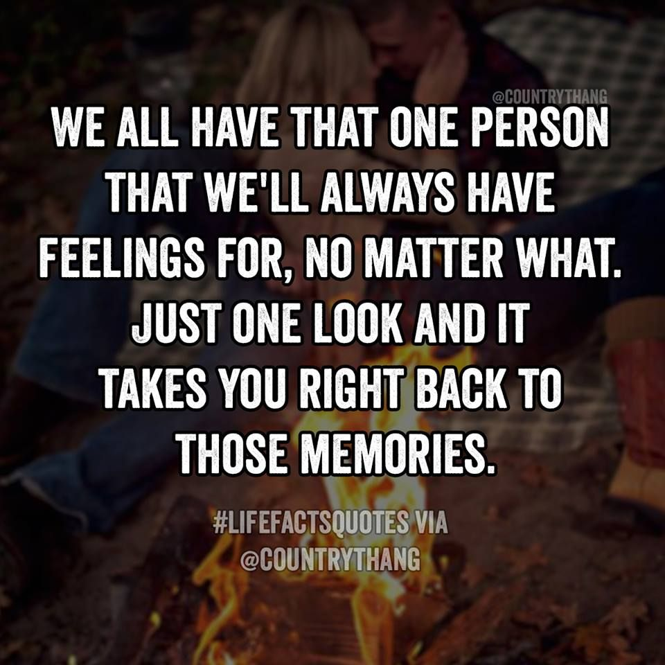 Memories Coming Back Quotes: We All Have That One Person That We'll Always Have