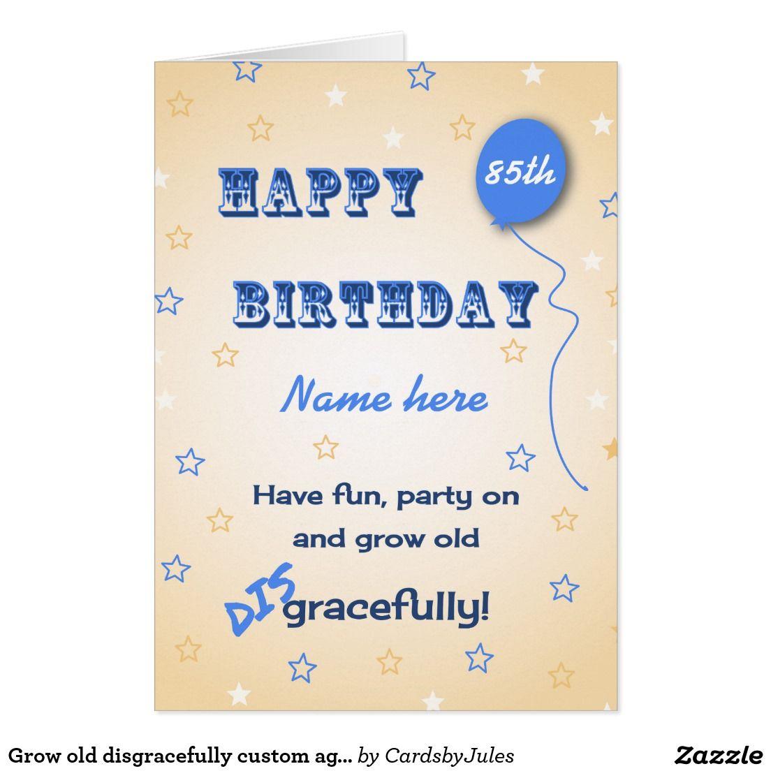 Grow Old Disgracefully Custom Age 85th Birthday Card UK Customer