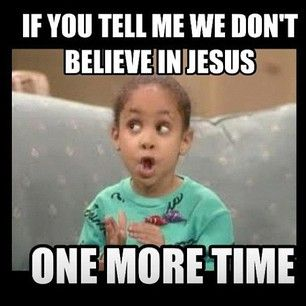 I know what I believe in-I believe in Jesus (Son Of God).. and i believe in Jehovah (Father).. LOL..  so true...to funny...