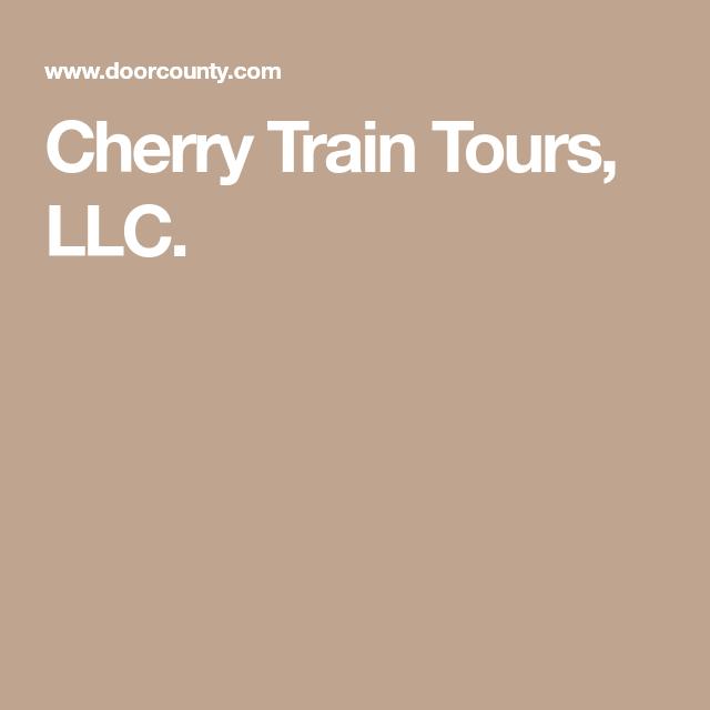 Cherry Train Tours, LLC    door county   Train tour, Tours