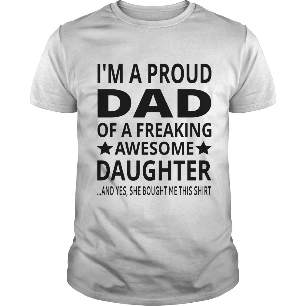 b3425045 Funny Im Proud Dad Of A Freaking Awesome Daughter Birthday Fathers Day  Parent Tshirt Design