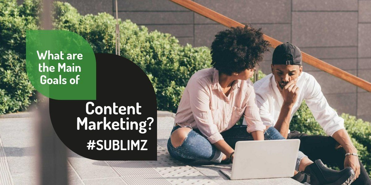 What are the Main Goals of Content Marketing? Content