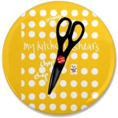 "In Love With My Kitchen Shears 3.5"" Button> CHEERS> HAPPINESS RUSH"