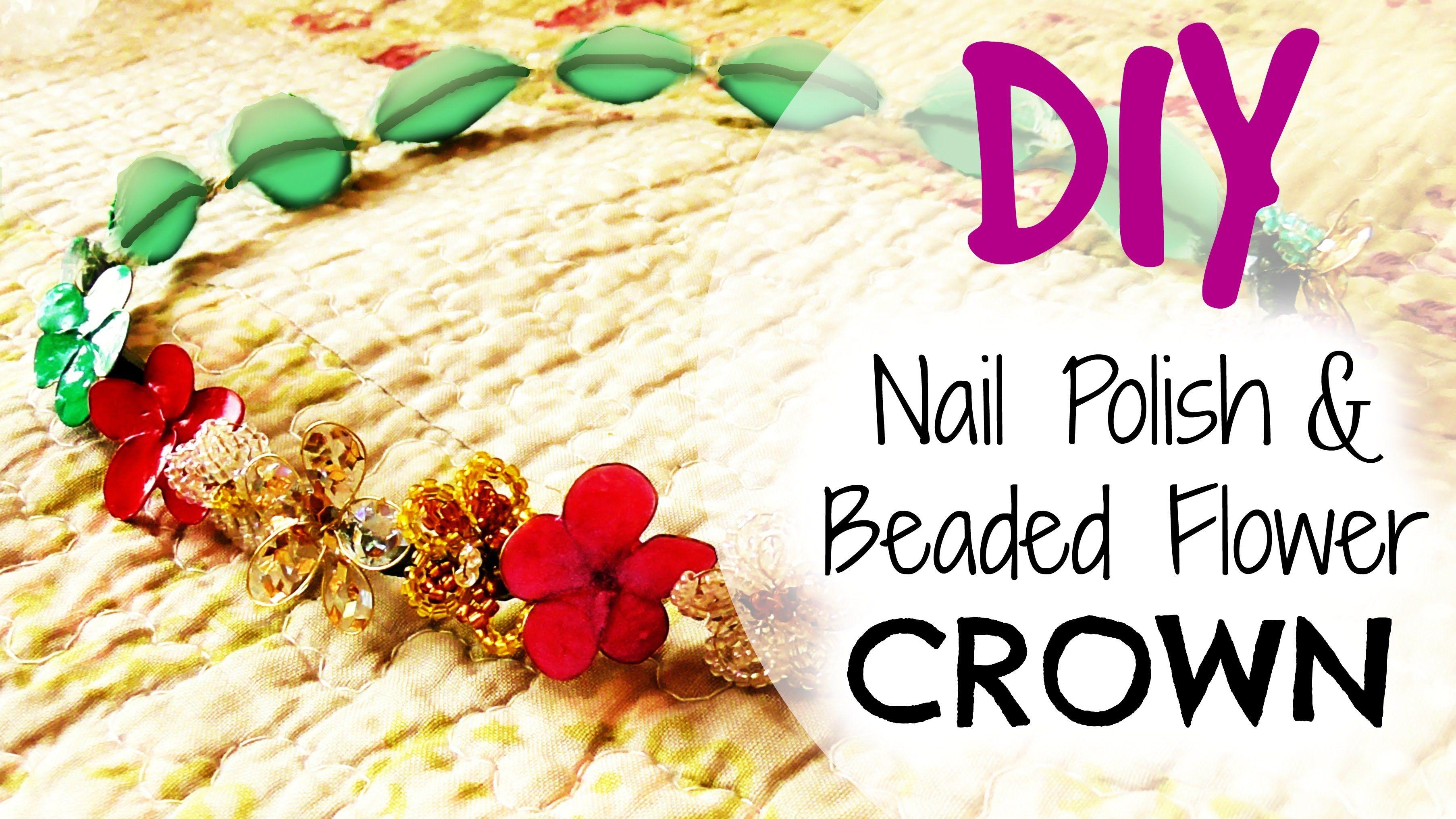Diy Nail Polish Beaded Flower Crown Rina Knish Diy Videos That
