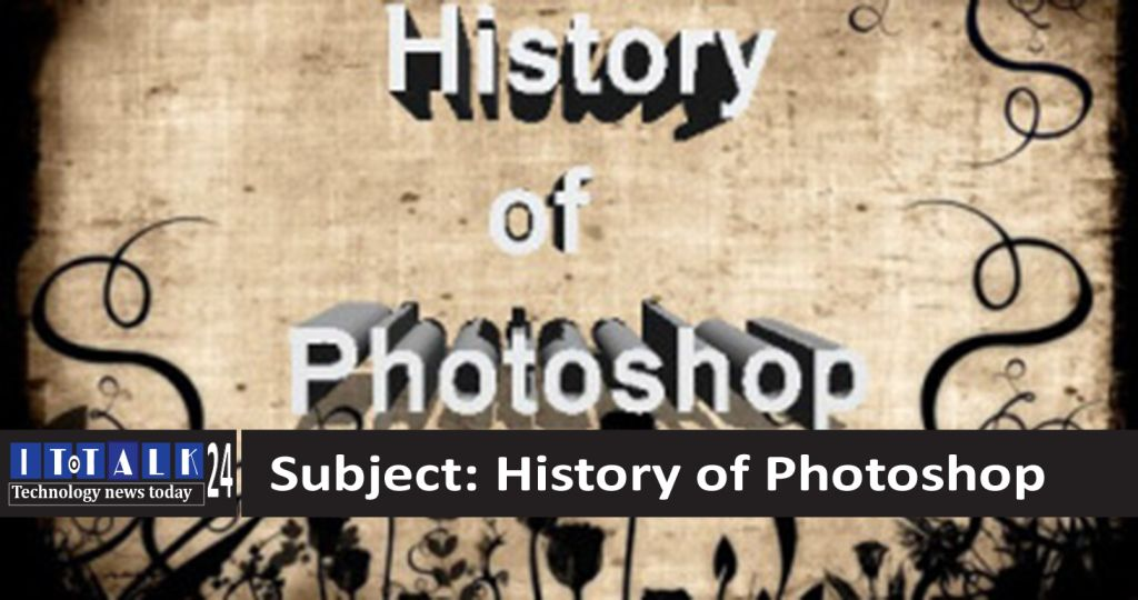 history of adobe Photoshop :http://www.ittalk24.com/history-of-photoshop/