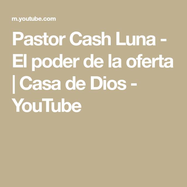 Pastor Cash Luna El Poder De La Oferta Casa De Dios Youtube Ofertas Dios Youtube