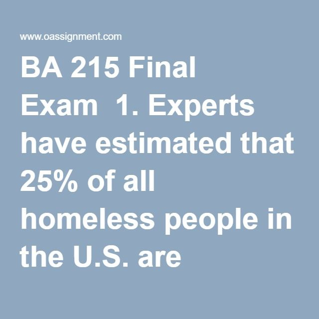 BA 215 Final Exam 1 Experts have estimated that 25 of all homeless - sample personal financial statement example