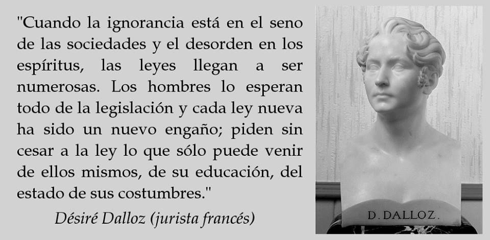 When ignorance is in the breast of societies and there's desorder in the spirits, the laws become numerous; Men wait everything of legislation and every new law has been a new deception; They ask without stopping  to the law which can only come from themselves, from their education, from the state of their customs. #Sociedad #Cultura #Política #Educación